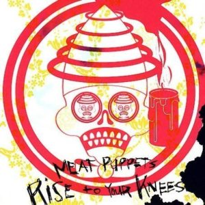 "Meat Puppets - ""Rise To Your Knees"""